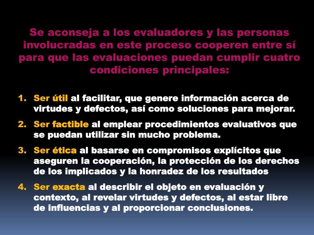 Se aconseja a los evaluadores y las personas involucradas en este proceso cooperen entre sí para que las evaluaciones puedan cumplir cuatro condiciones principales: