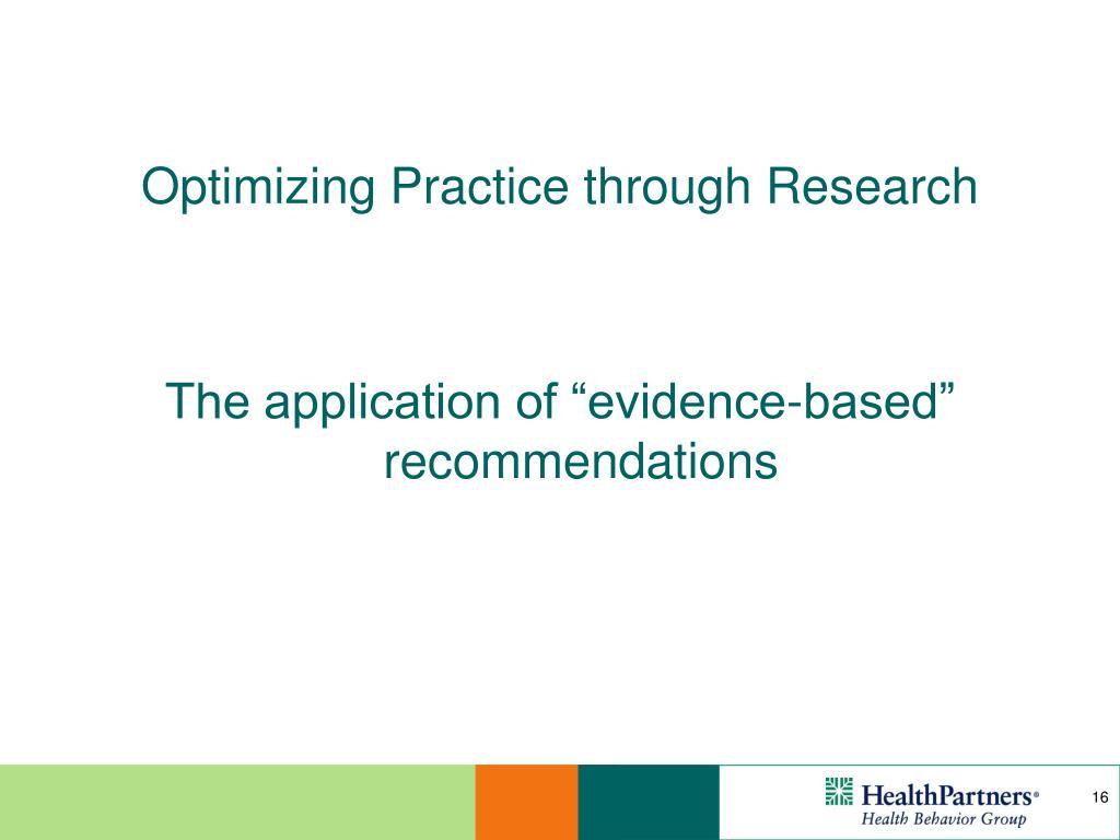 Optimizing Practice through Research