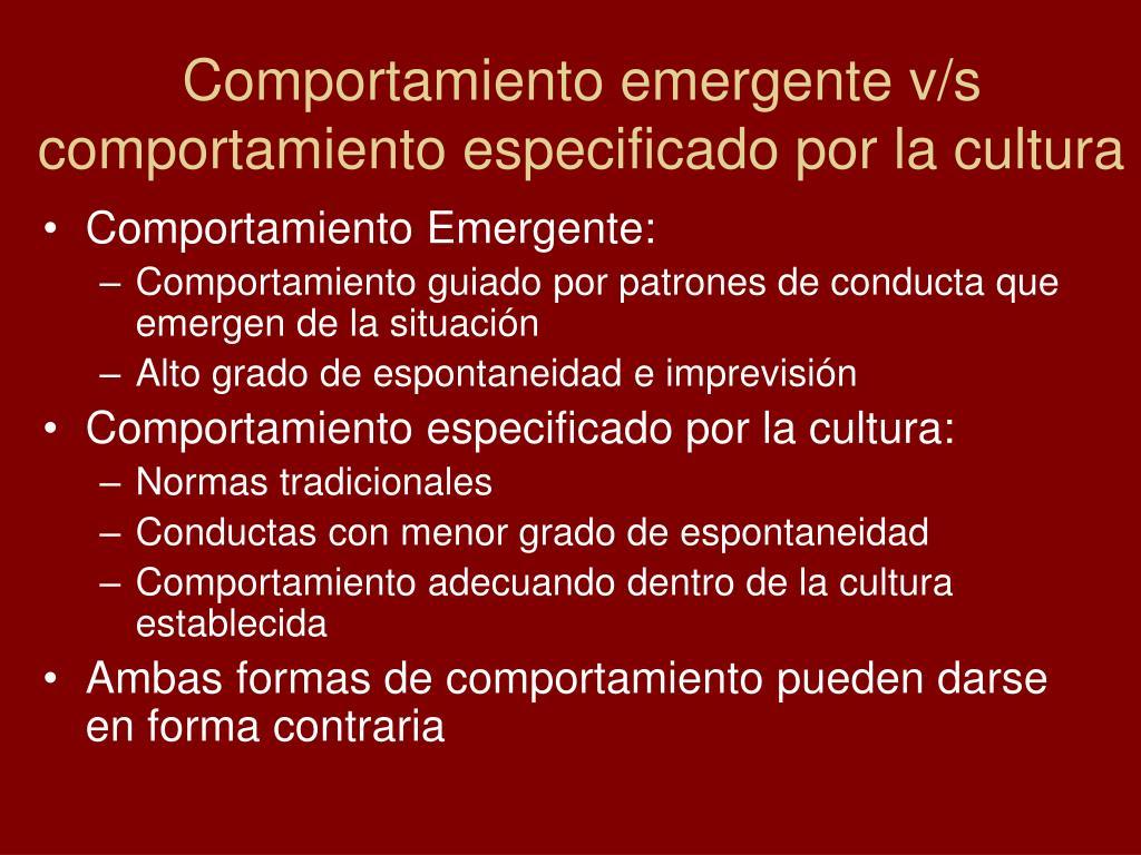 Comportamiento emergente v/s comportamiento especificado por la cultura