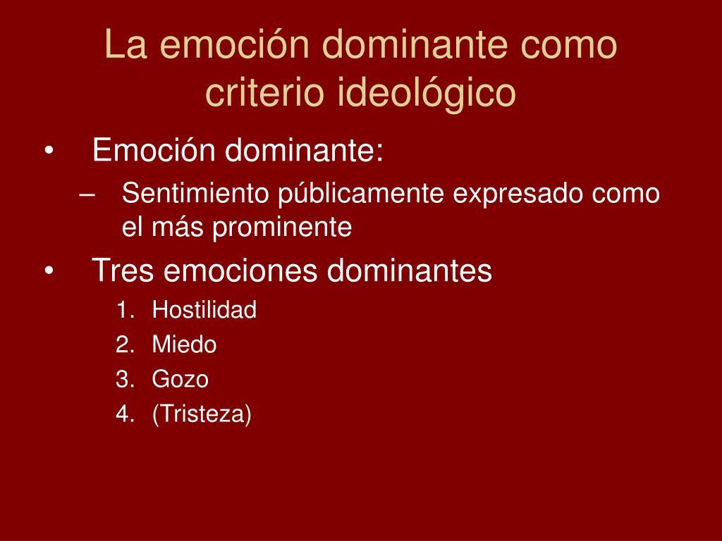 La emoción dominante como criterio ideológico