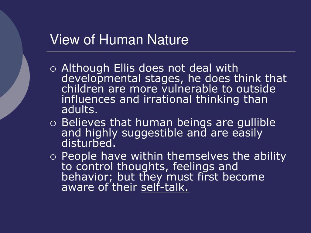 cognitive therapy and human nature View of human nature- behavior therapy is based the idea that humans are born with both straight and crooked thinking (corey, 2012)people can be loving, caring, and self-preservation but yet also can be self-destructive, repetitive mistakes, and not caring.