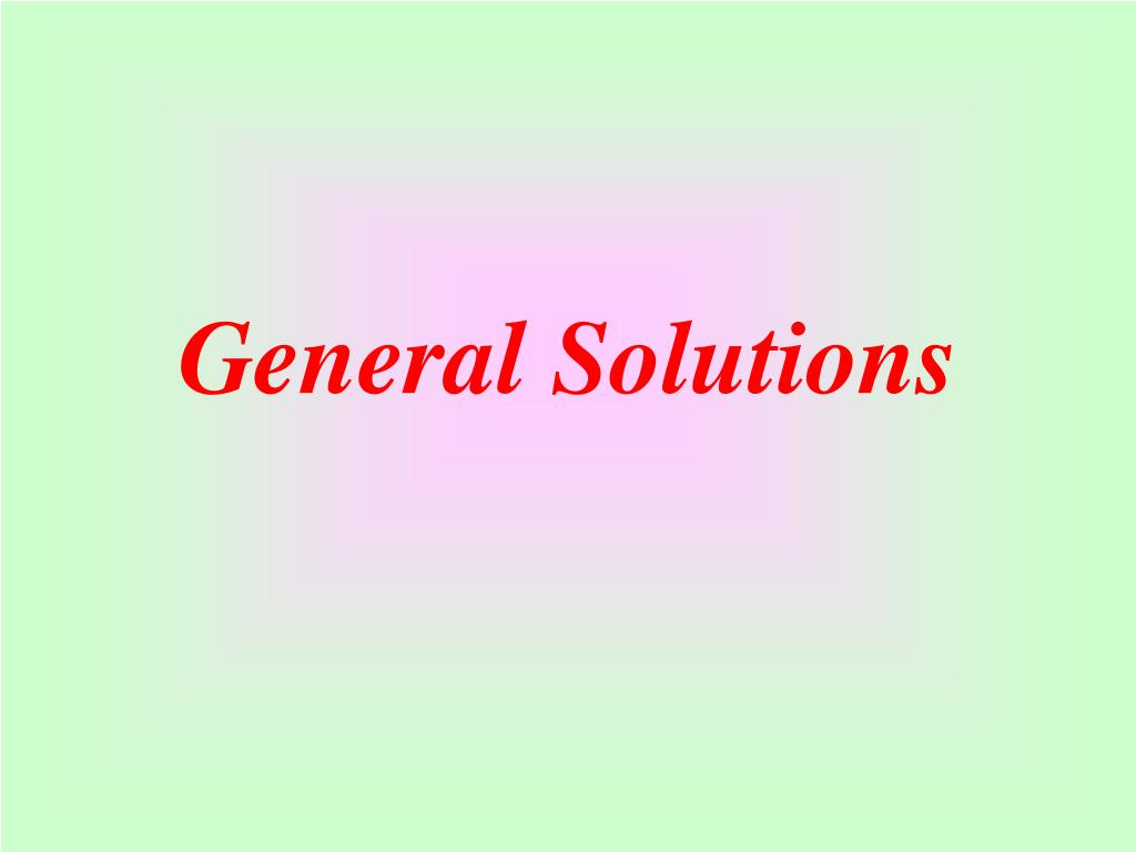 General Solutions
