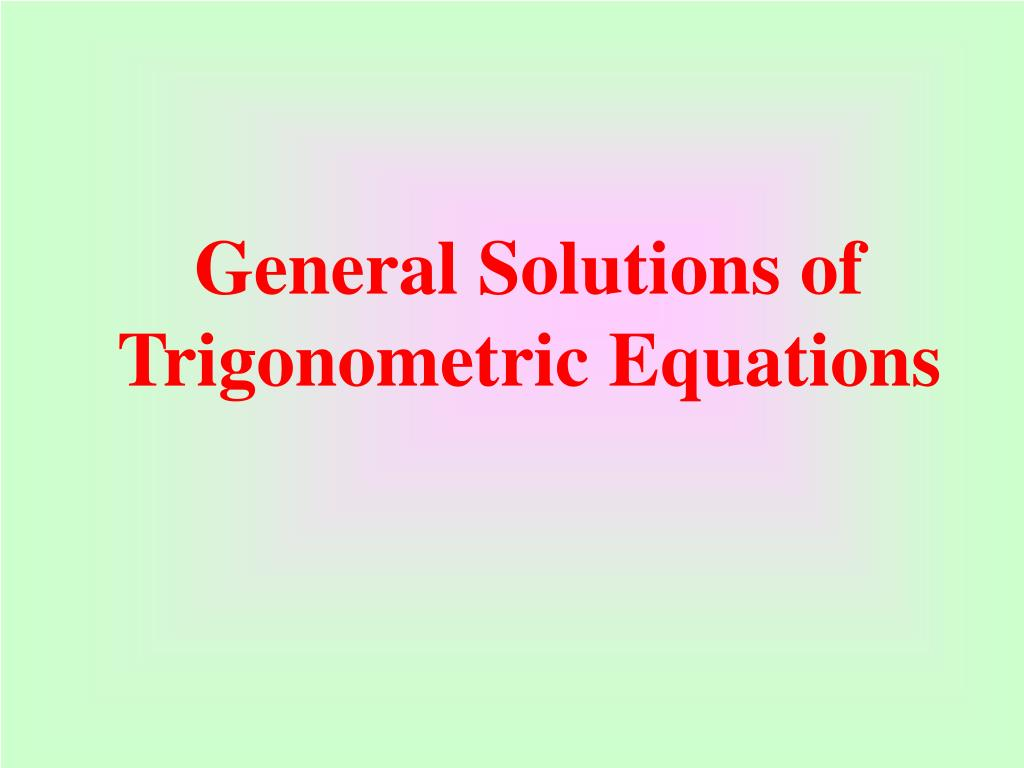 General Solutions of Trigonometric Equations