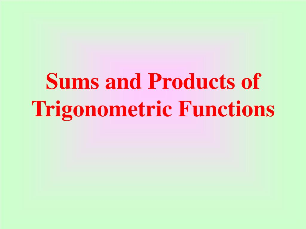 Sums and Products of Trigonometric Functions