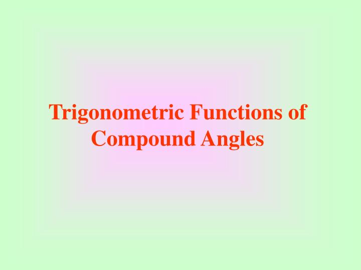 Trigonometric functions of compound angles