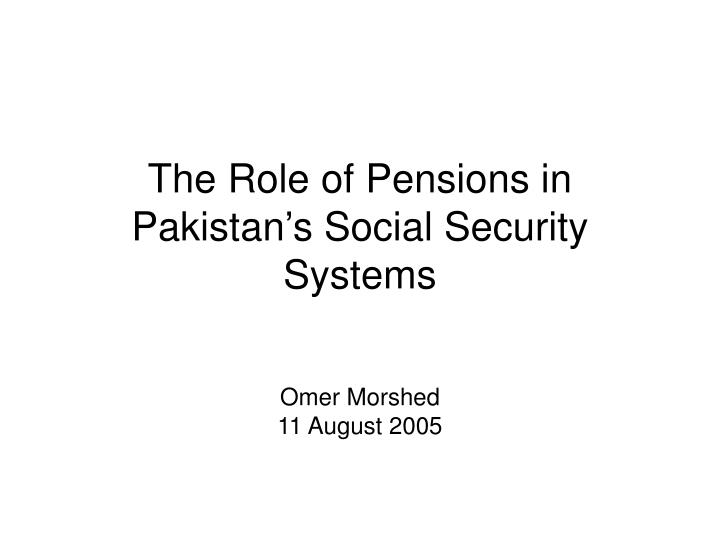 The role of pensions in pakistan s social security systems l.jpg