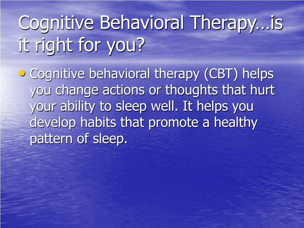 Cognitive Behavioral Therapy…is it right for you?
