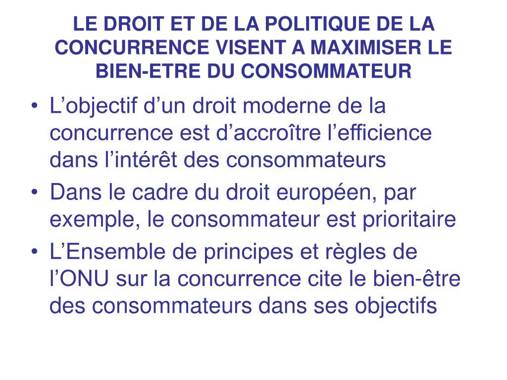 LE DROIT ET DE LA POLITIQUE DE LA CONCURRENCE VISENT A MAXIMISER LE BIEN-ETRE DU CONSOMMATEUR
