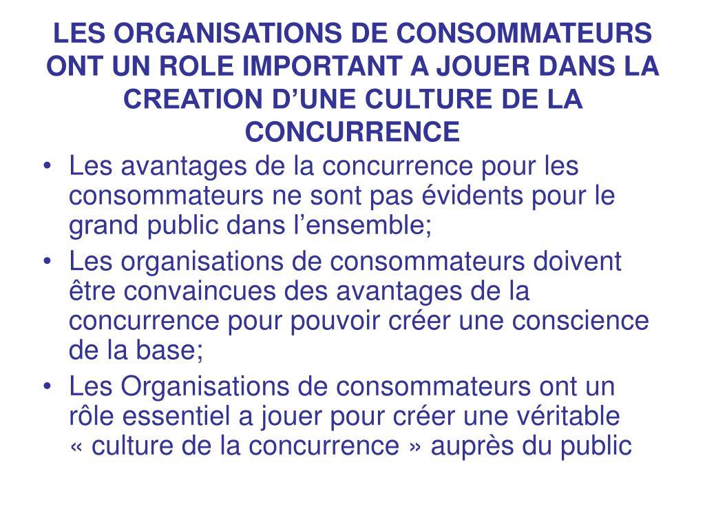 LES ORGANISATIONS DE CONSOMMATEURS ONT UN ROLE IMPORTANT A JOUER DANS LA CREATION D'UNE CULTURE DE LA CONCURRENCE