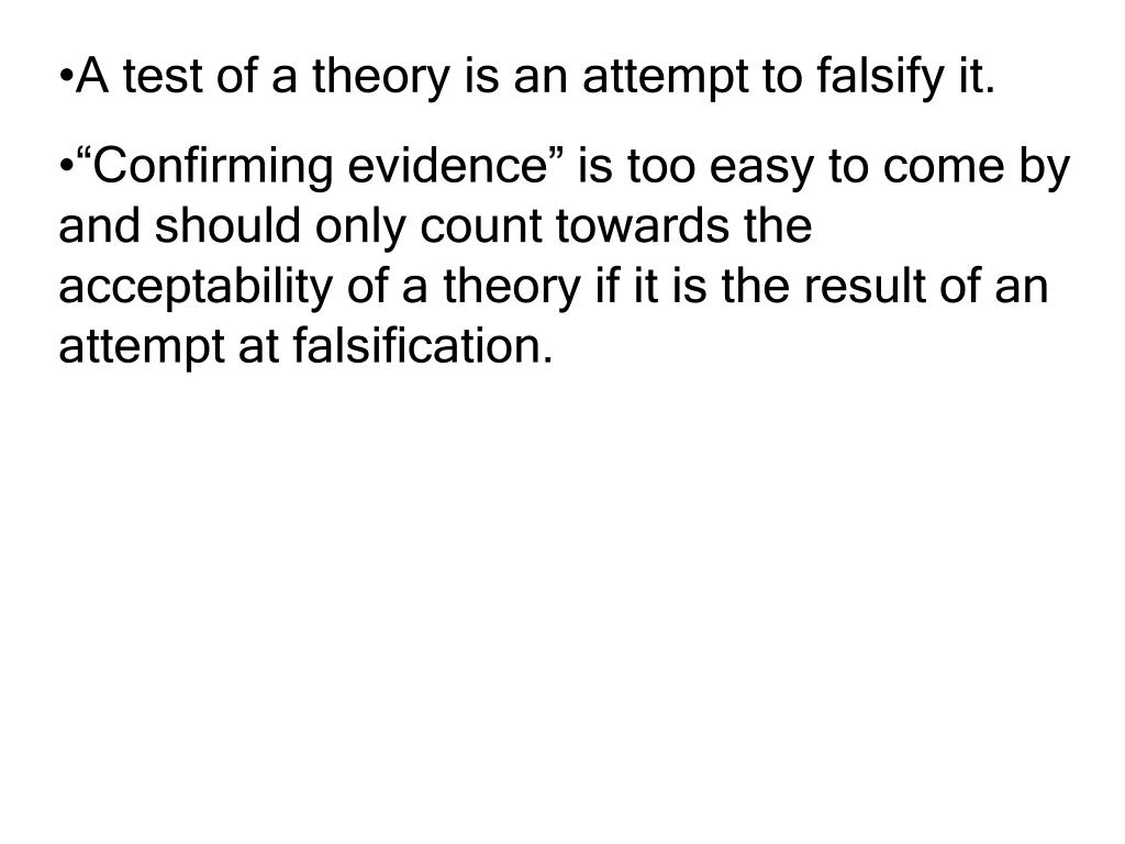 A test of a theory is an attempt to falsify it.