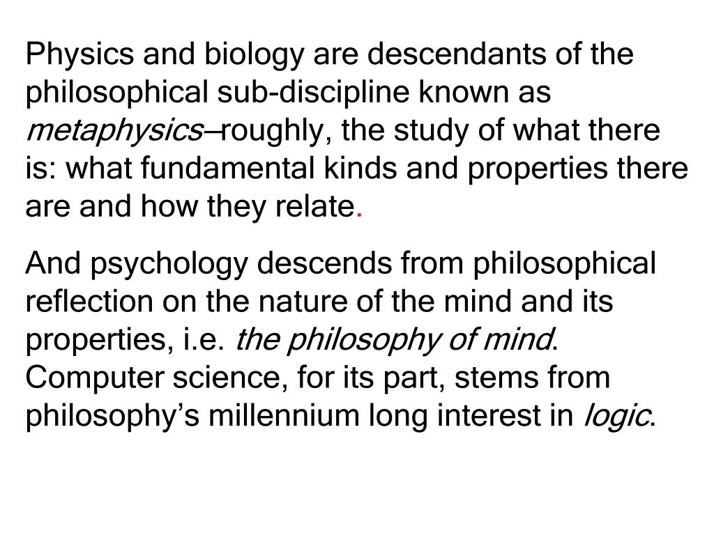 Physics and biology are descendants of the philosophical sub-discipline known as