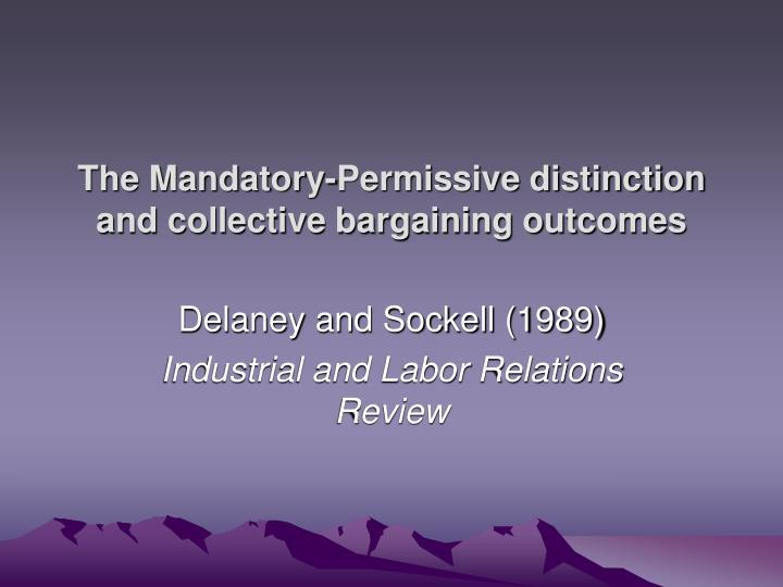 The mandatory permissive distinction and collective bargaining outcomes l.jpg