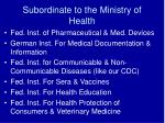 subordinate to the ministry of health