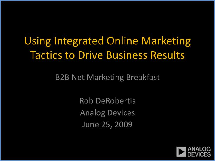 Using integrated online marketing tactics to drive business results