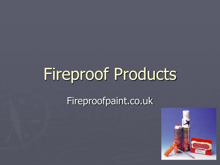Fireproof products