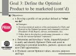 goal 3 define the optimist product to be marketed cont d