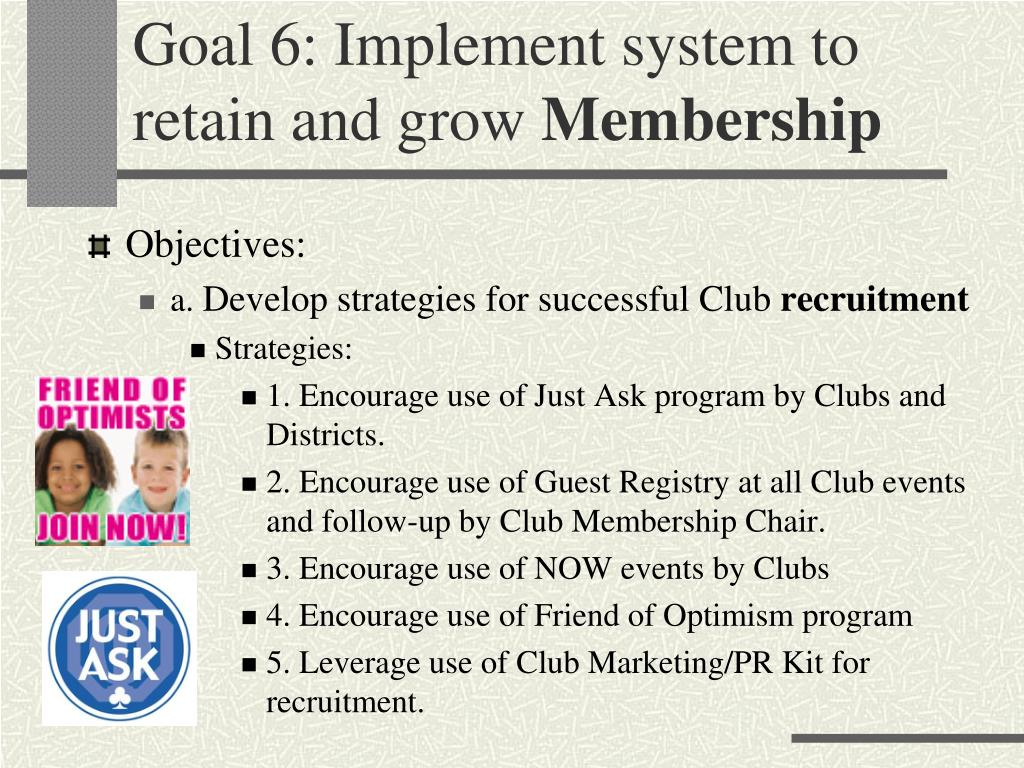 Goal 6: Implement system to retain and grow