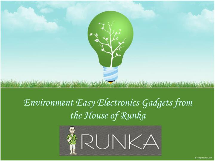 Environment easy electronics gadgets from the house of runka