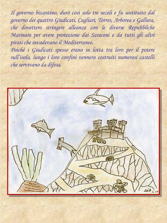 Il governo bizantino, durò così solo tre secoli e fu sostituito dal governo dei quattro Giudicati, Cagliari, Torres, Arborea e Gallura, che dovettero stringere alleanze con le diverse Repubbliche Marinare per avere protezione dai Saraceni e da tutti gli altri pirati che invadevano il Mediterraneo.