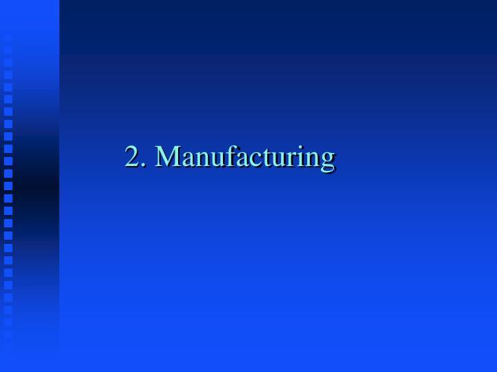 2. Manufacturing