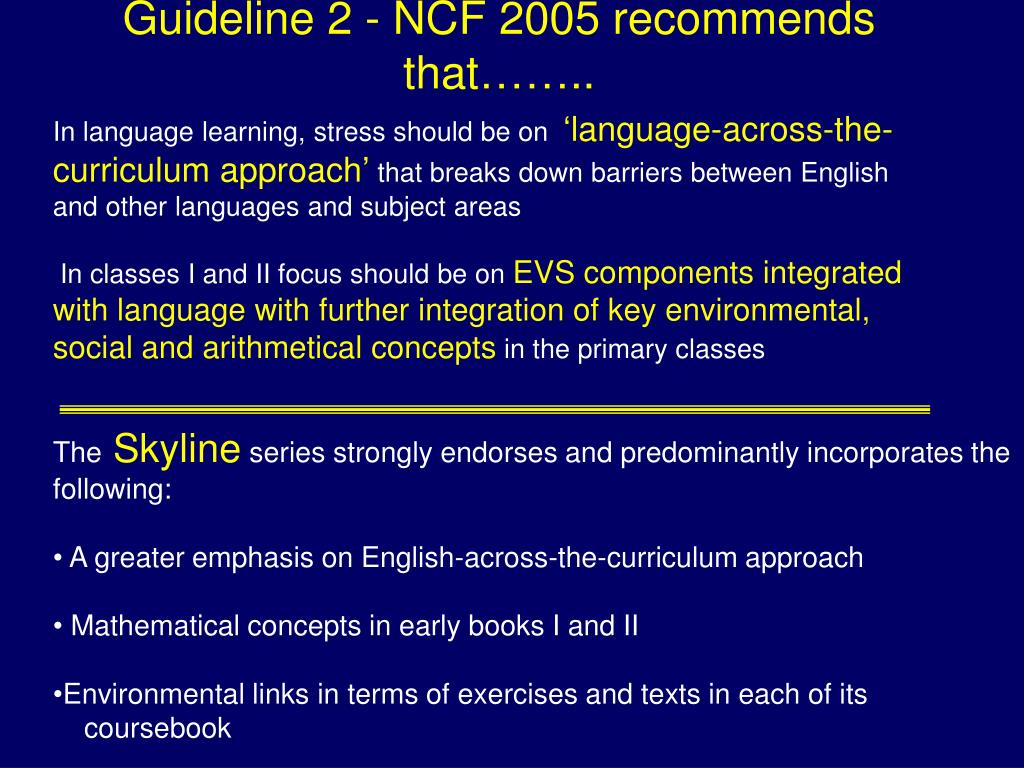 Guideline 2 - NCF 2005 recommends that……..