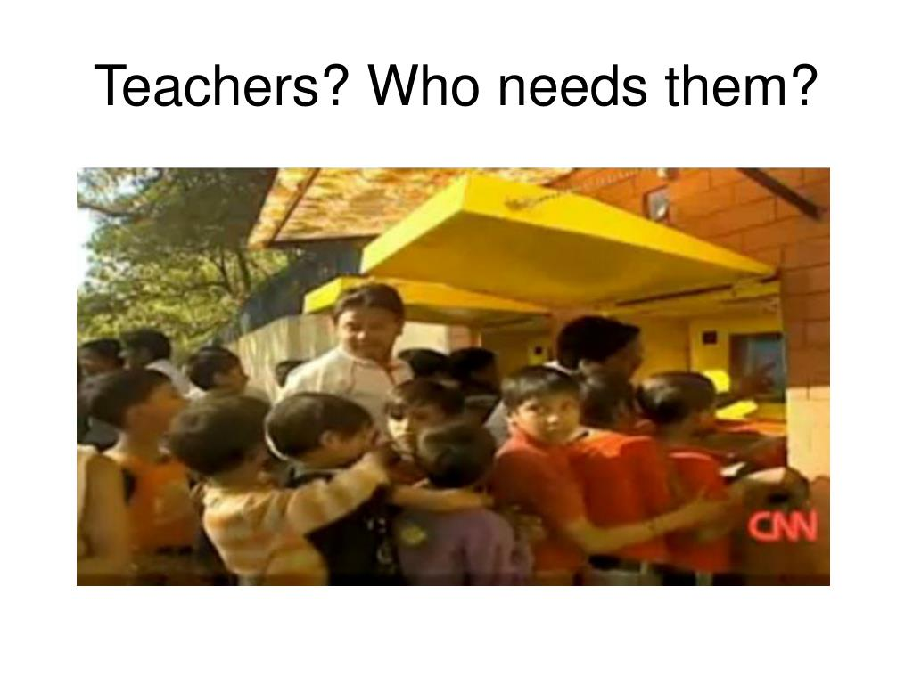 Teachers? Who needs them?