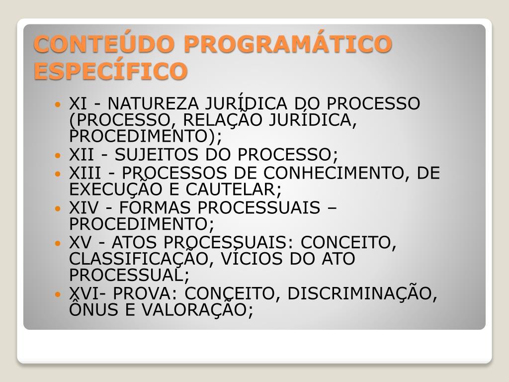 XI - NATUREZA JURÍDICA DO PROCESSO (PROCESSO, RELAÇÃO JURÍDICA, PROCEDIMENTO);