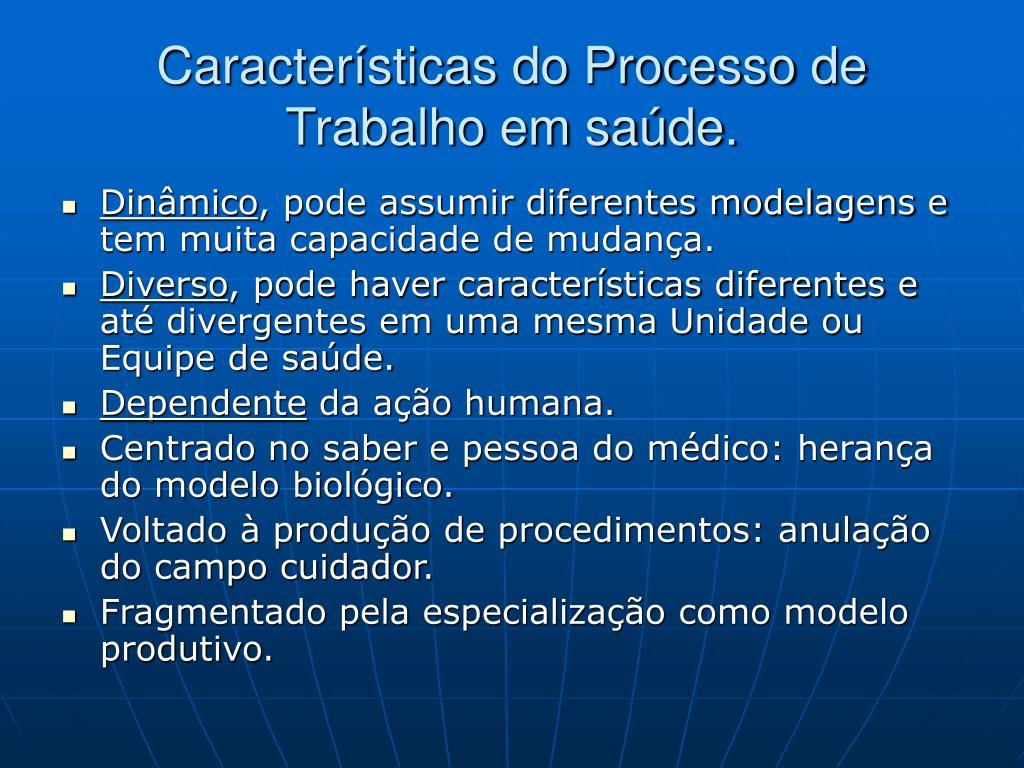 Características do Processo de Trabalho em saúde.