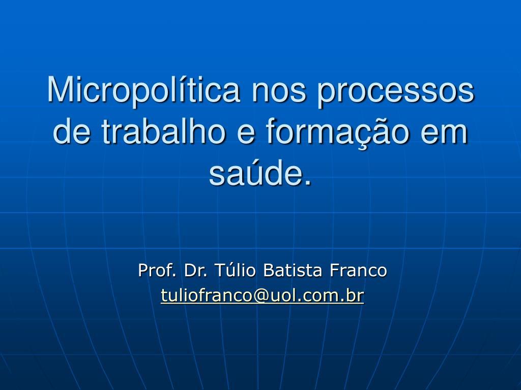 Micropolítica nos processos de trabalho e formação em saúde.
