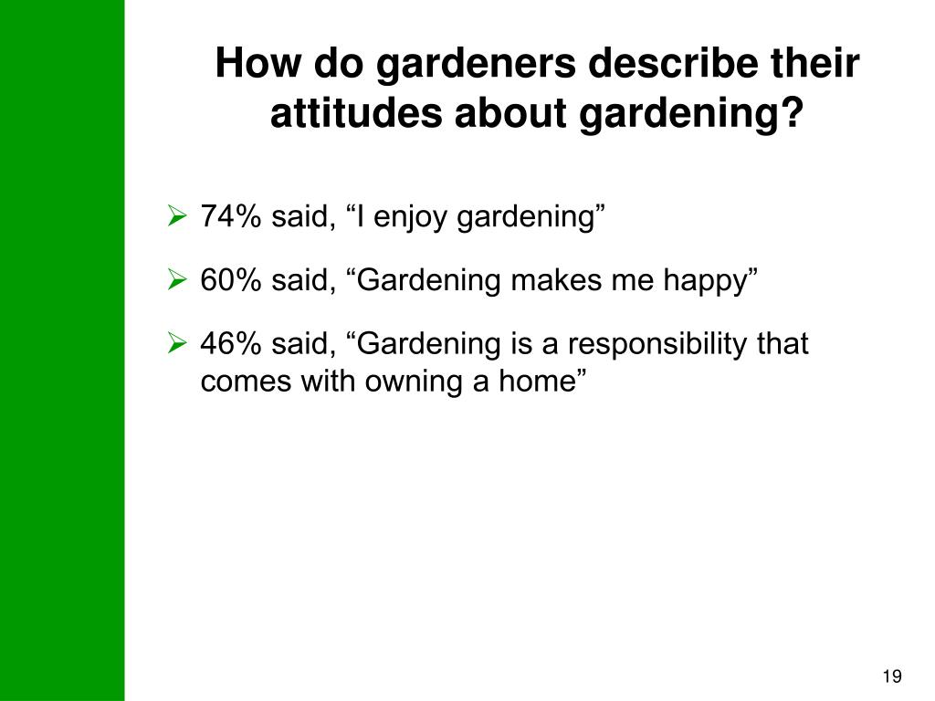 How do gardeners describe their attitudes about gardening?