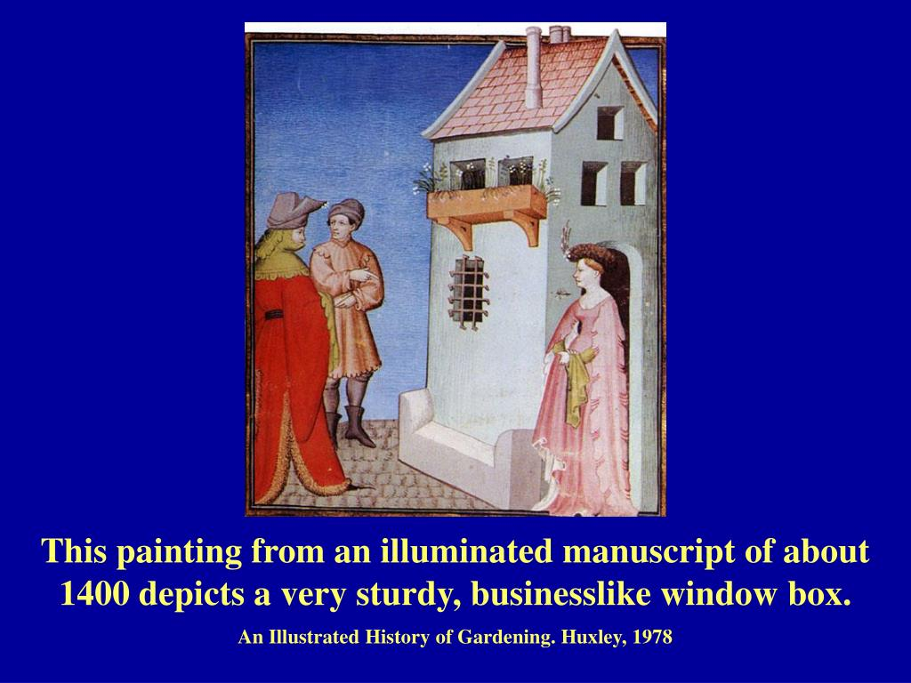 This painting from an illuminated manuscript of about 1400 depicts a very sturdy, businesslike window box.