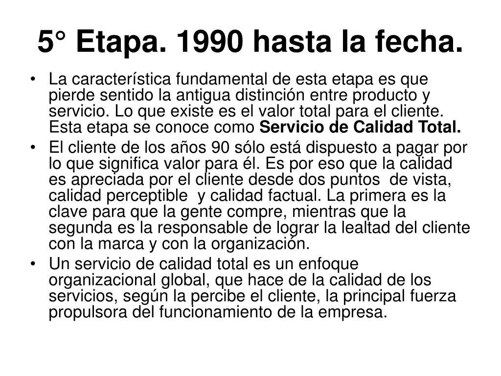 5° Etapa. 1990 hasta la fecha.