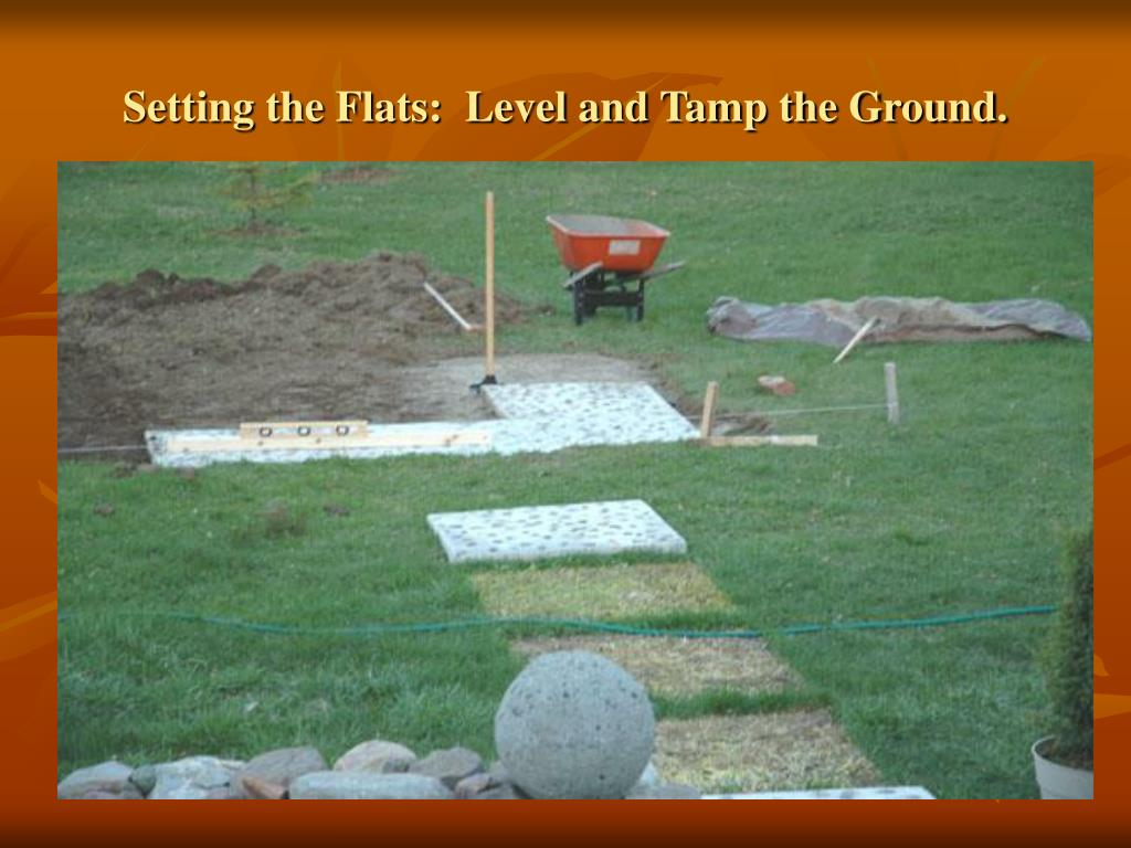 Setting the Flats:  Level and Tamp the Ground.