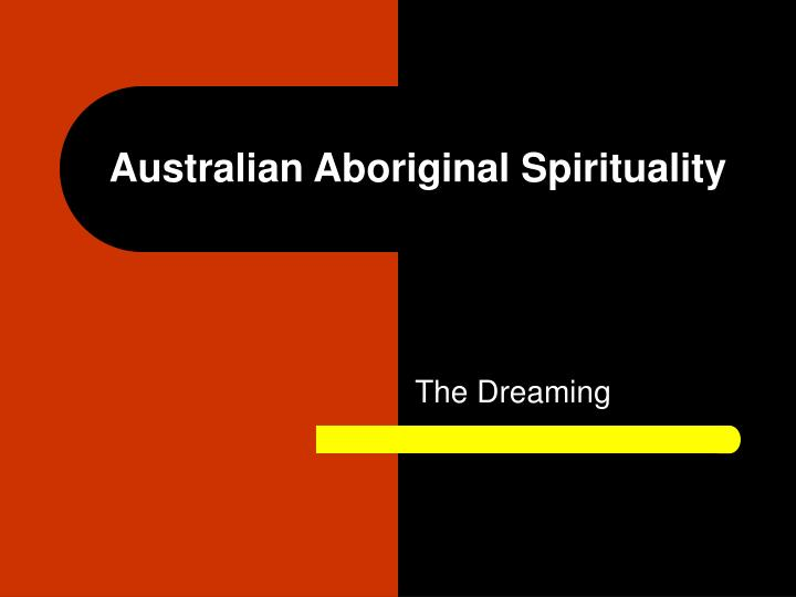 The Dreaming and Traditional Aboriginal Spirituality