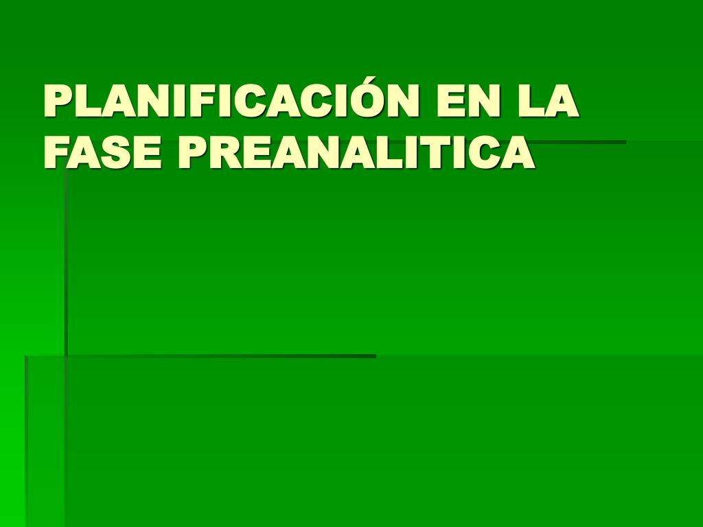 PLANIFICACIÓN EN LA FASE PREANALITICA