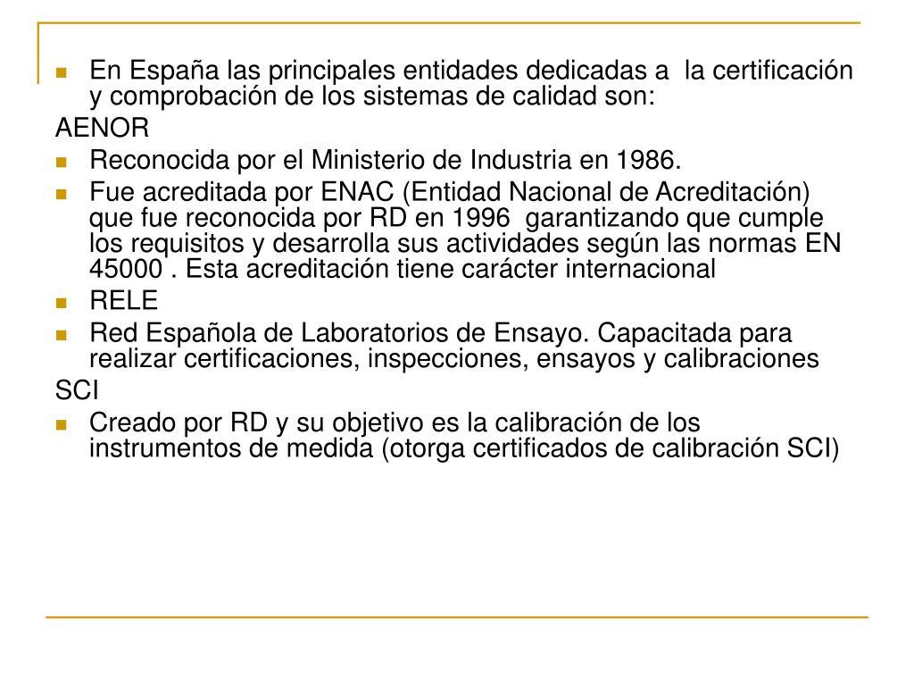 En España las principales entidades dedicadas a  la certificación y comprobación de los sistemas de calidad son: