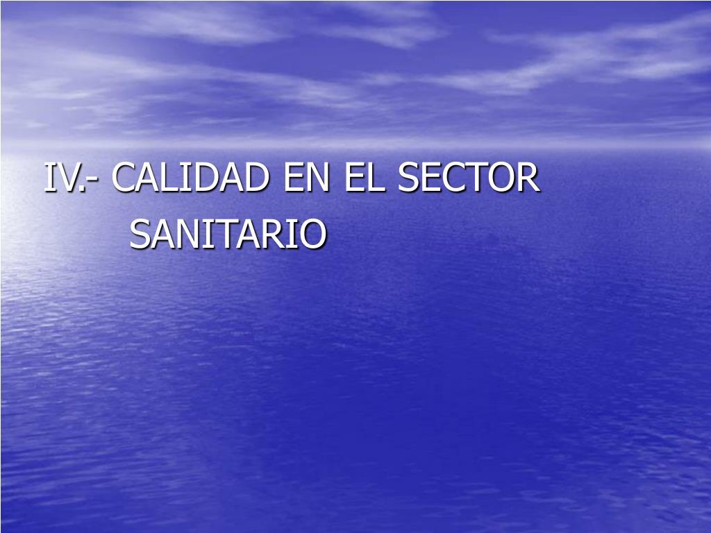 IV.- CALIDAD EN EL SECTOR