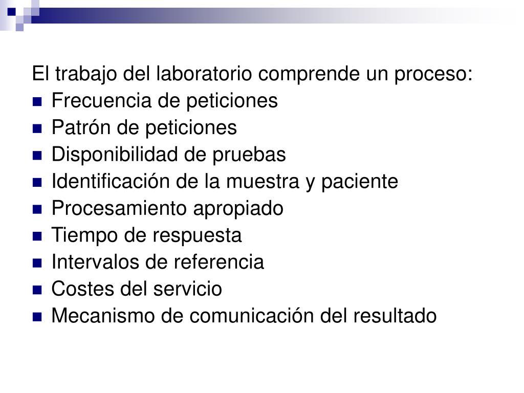 El trabajo del laboratorio comprende un proceso: