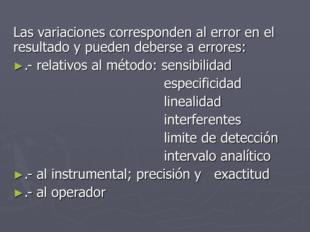 Las variaciones corresponden al error en el resultado y pueden deberse a errores:
