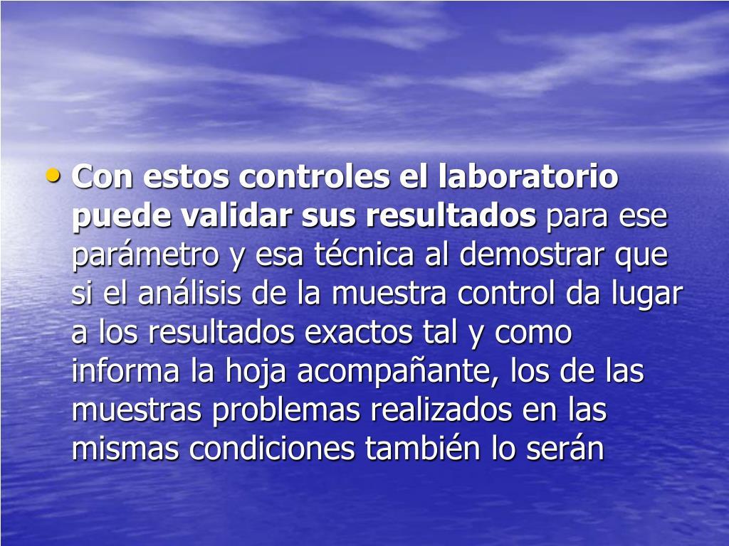 Con estos controles el laboratorio puede validar sus resultados