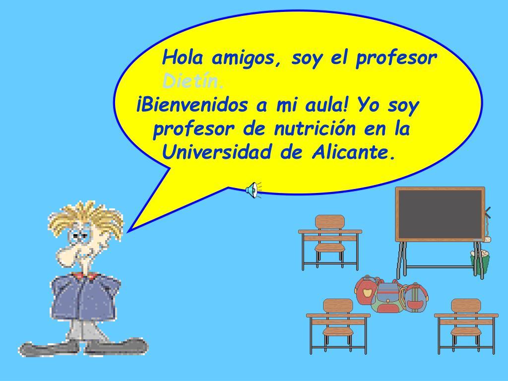 Hola amigos, soy el profesor