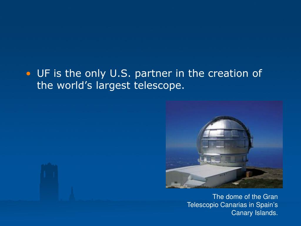 UF is the only U.S. partner in the creation of the world's largest telescope.