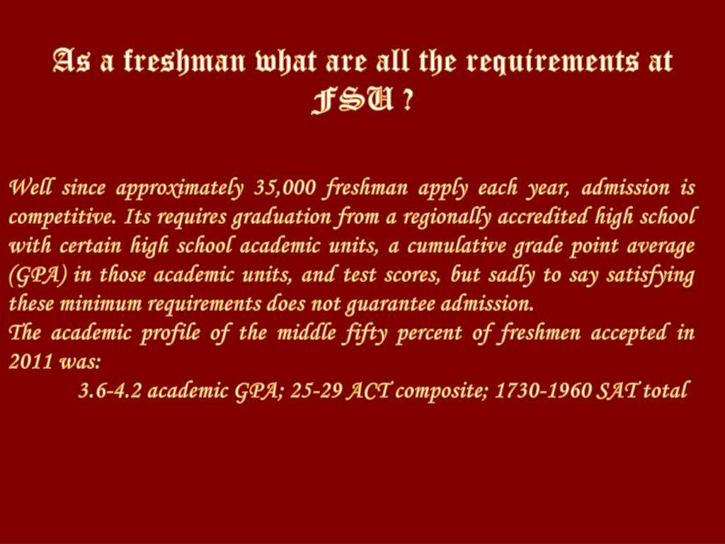 As a freshman what are all the requirements at FSU ?