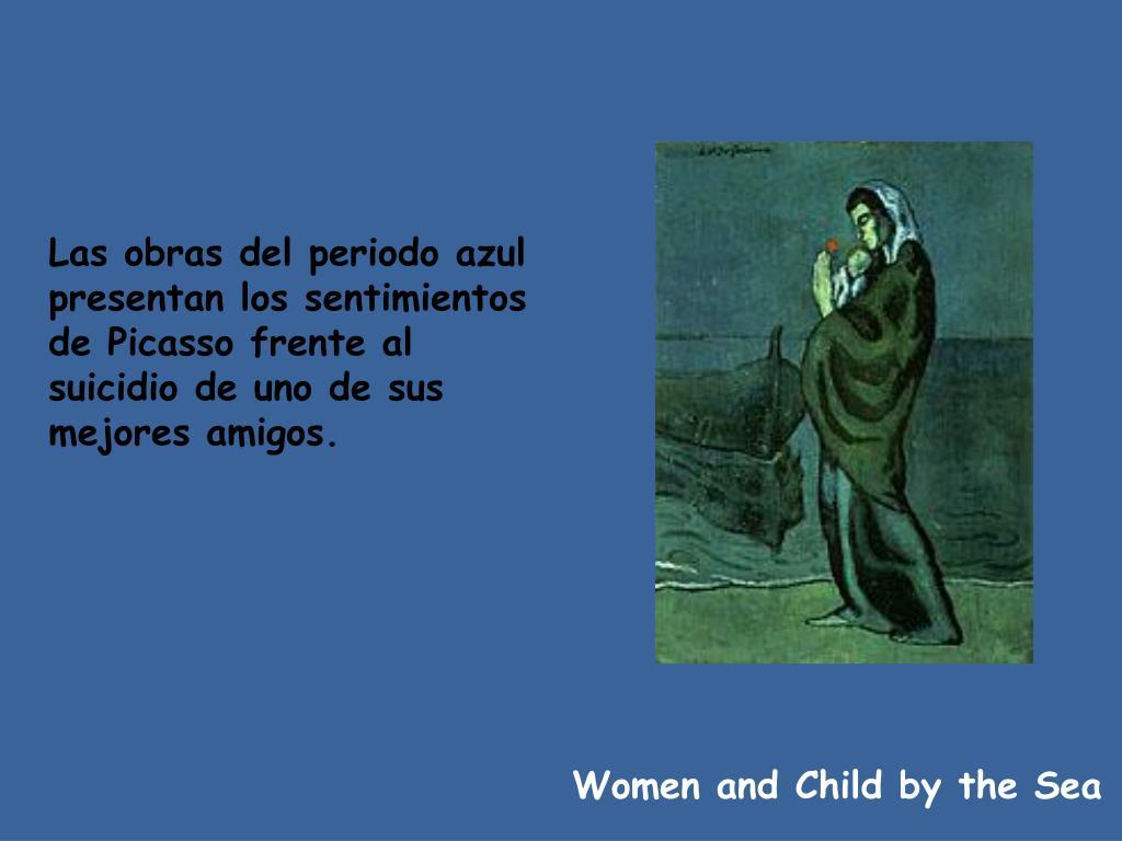 Las obras del periodo azul presentan los sentimientos de Picasso frente al suicidio de uno de sus mejores amigos.