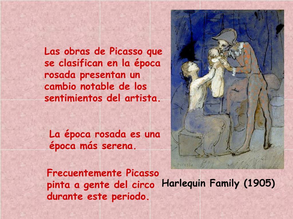 Las obras de Picasso que se clasifican en la época rosada presentan un cambio notable de los sentimientos del artista.