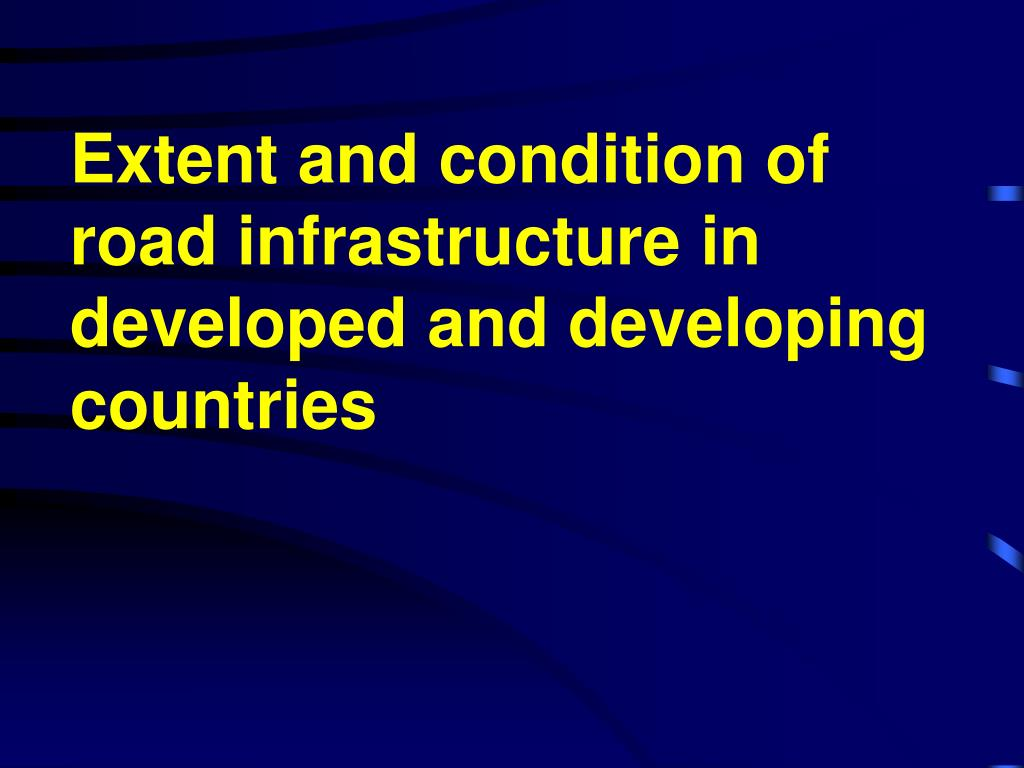 Extent and condition of road infrastructure in developed and developing countries