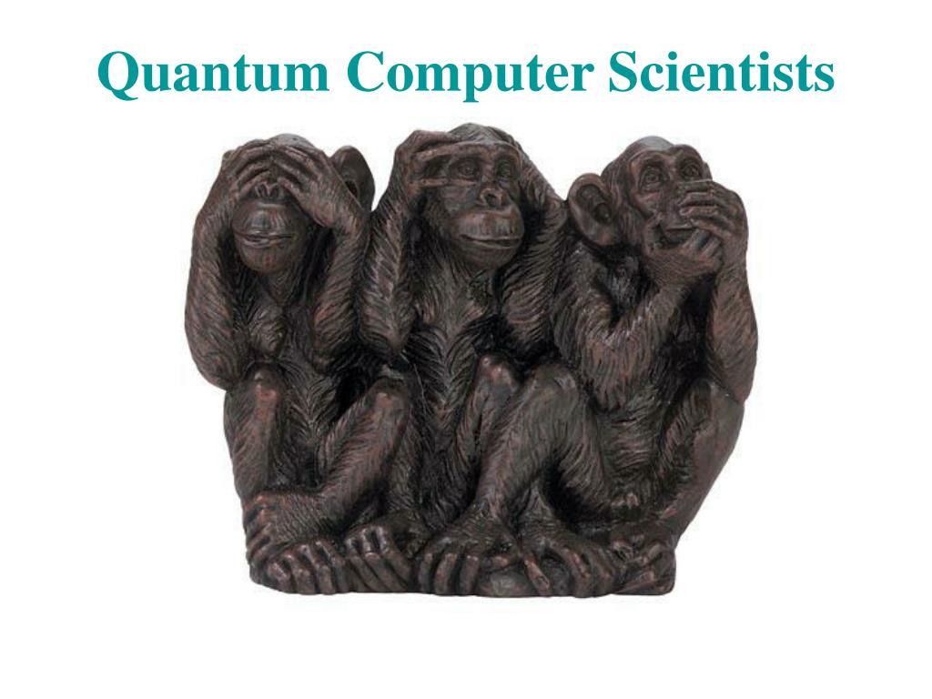 Quantum Computer Scientists