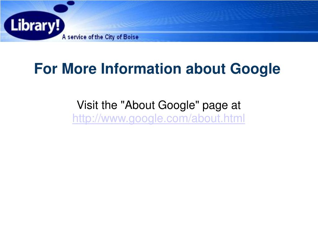 For More Information about Google