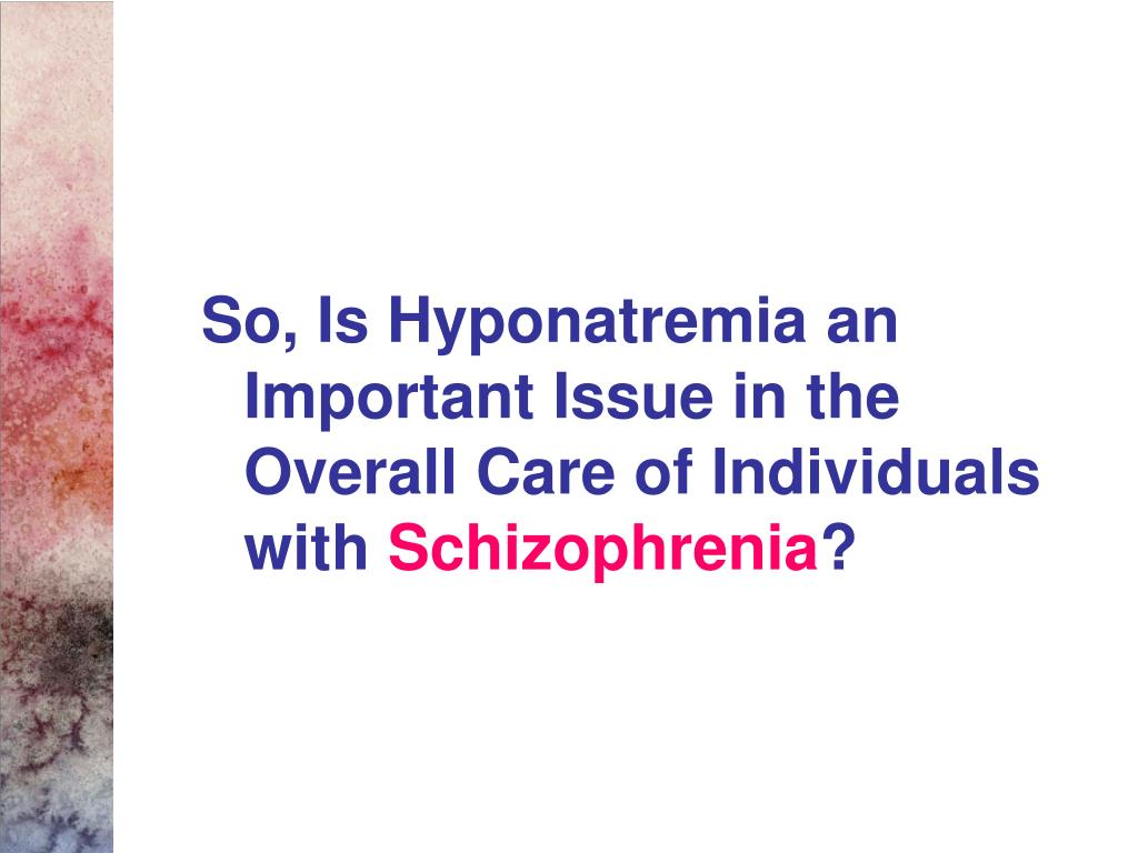 So, Is Hyponatremia an Important Issue in the Overall Care of Individuals with