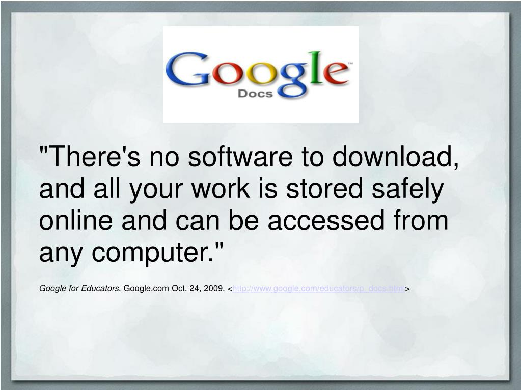 """There's no software to download, and all your work is stored safely online and can be accessed from any computer."""